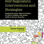 Self-Regulation Interventions and Strategies: Keeping the Body, Mind & Emotions on Task in Children with Autism, ADHD or Sensory Disorders – Best Psychology Books