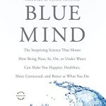 Blue Mind: The Surprising Science That Shows How Being Near, In, On, or Under Water Can Make You Happier, Healthier, More Connected, and Better at What You Do – Best Psychology Books